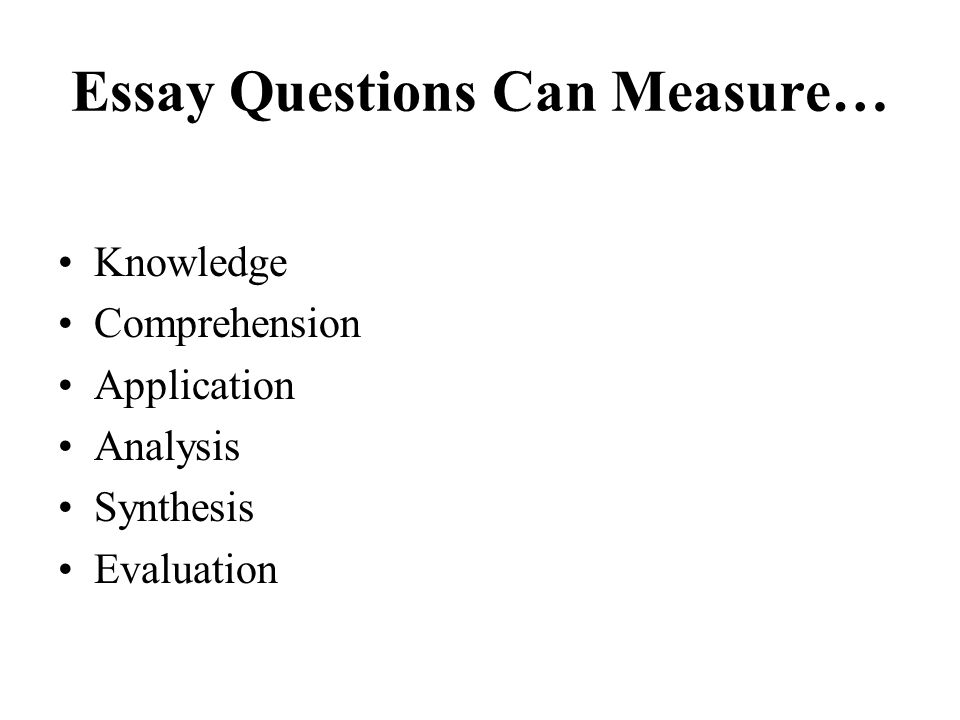 Essay Questions Can Measure…