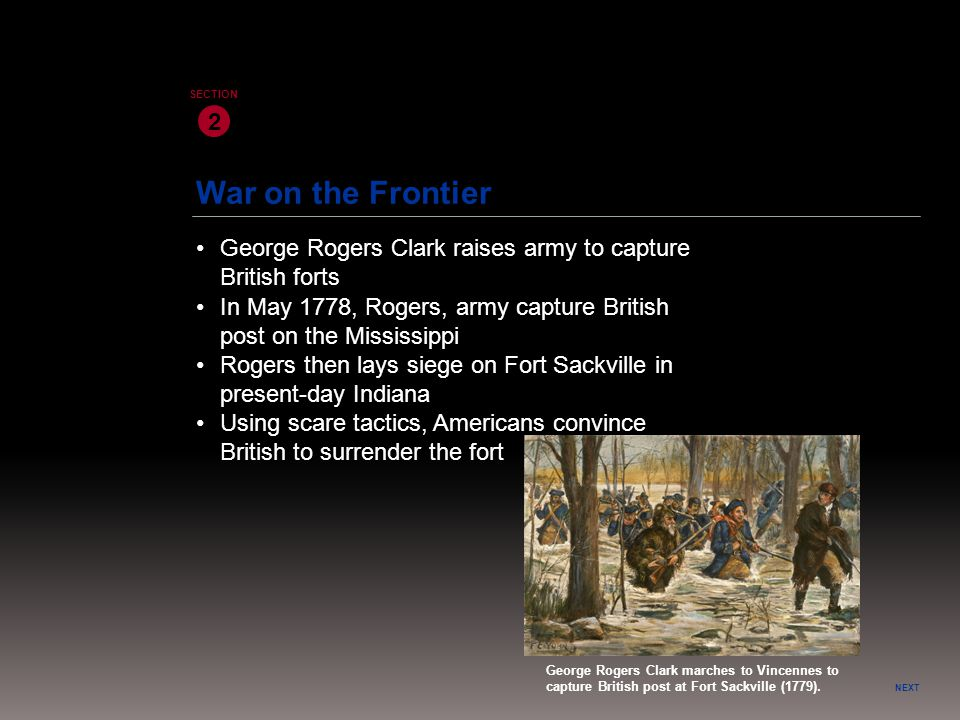 2 SECTION. War on the Frontier. • George Rogers Clark raises army to capture British forts.