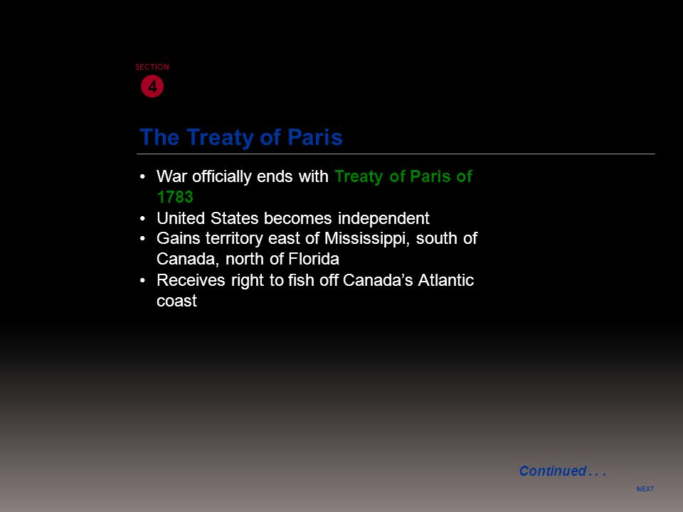4 SECTION. The Treaty of Paris. • War officially ends with Treaty of Paris of 1783. • United States becomes independent.
