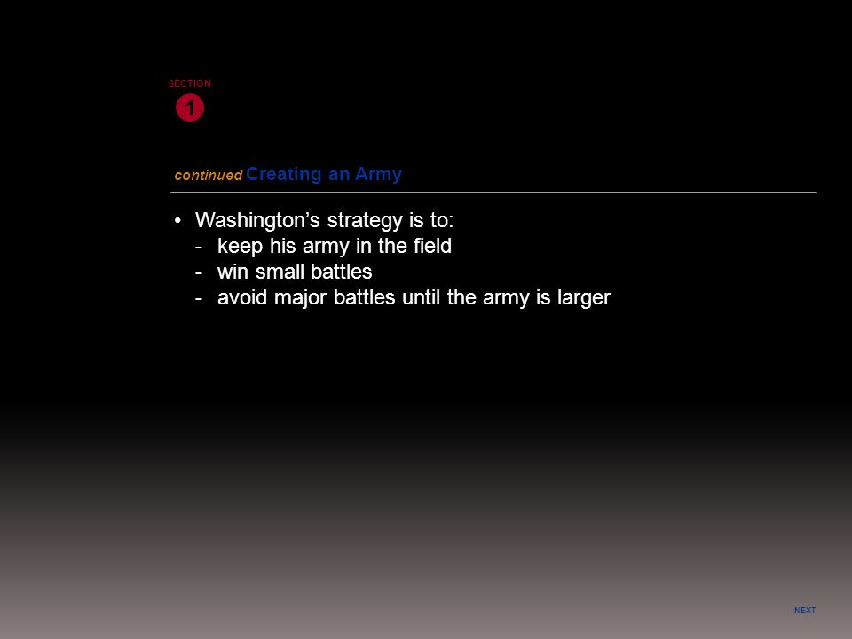 • Washington's strategy is to: - keep his army in the field