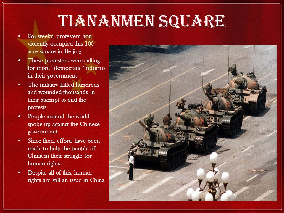 Tiananmen Square For weeks, protesters non-violently occupied this 100 acre square in Beijing.