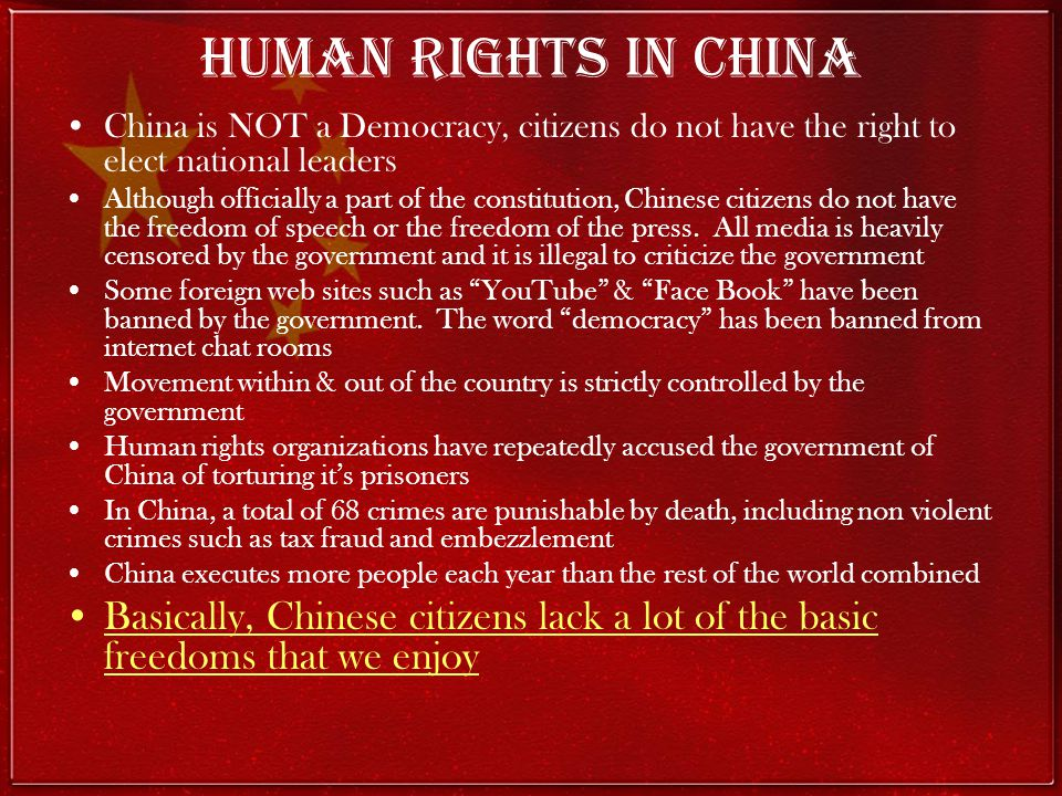 Human Rights in China China is NOT a Democracy, citizens do not have the right to elect national leaders.