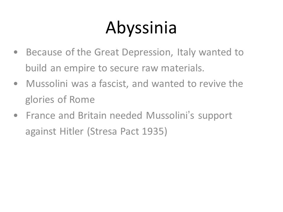 Abyssinia • Because of the Great Depression, Italy wanted to