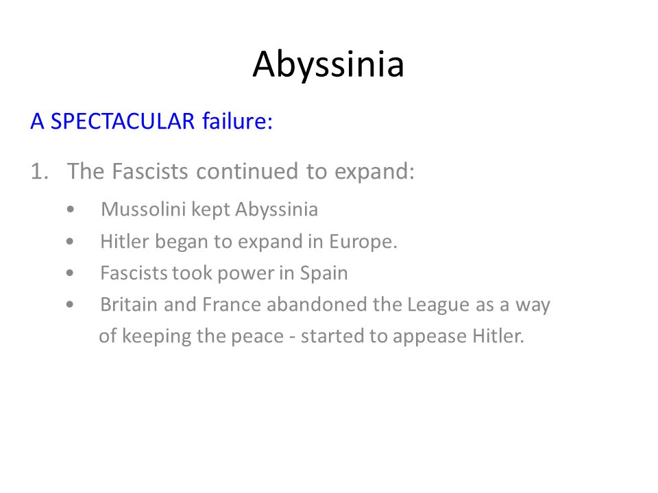 Abyssinia A SPECTACULAR failure: 1. The Fascists continued to expand: