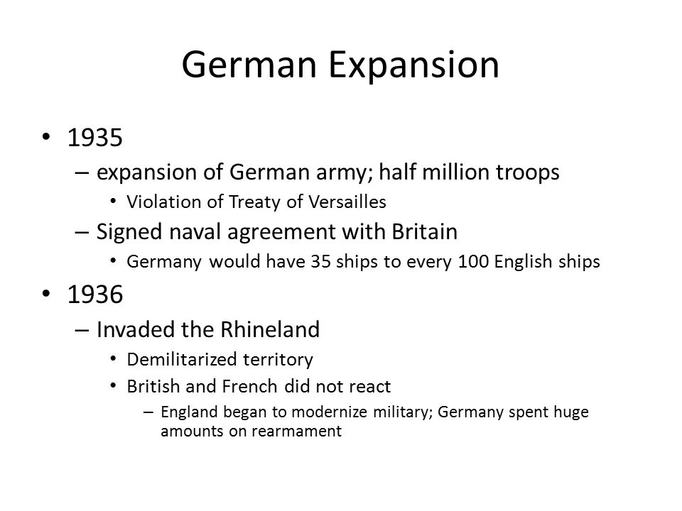 German Expansion 1935. expansion of German army; half million troops. Violation of Treaty of Versailles.