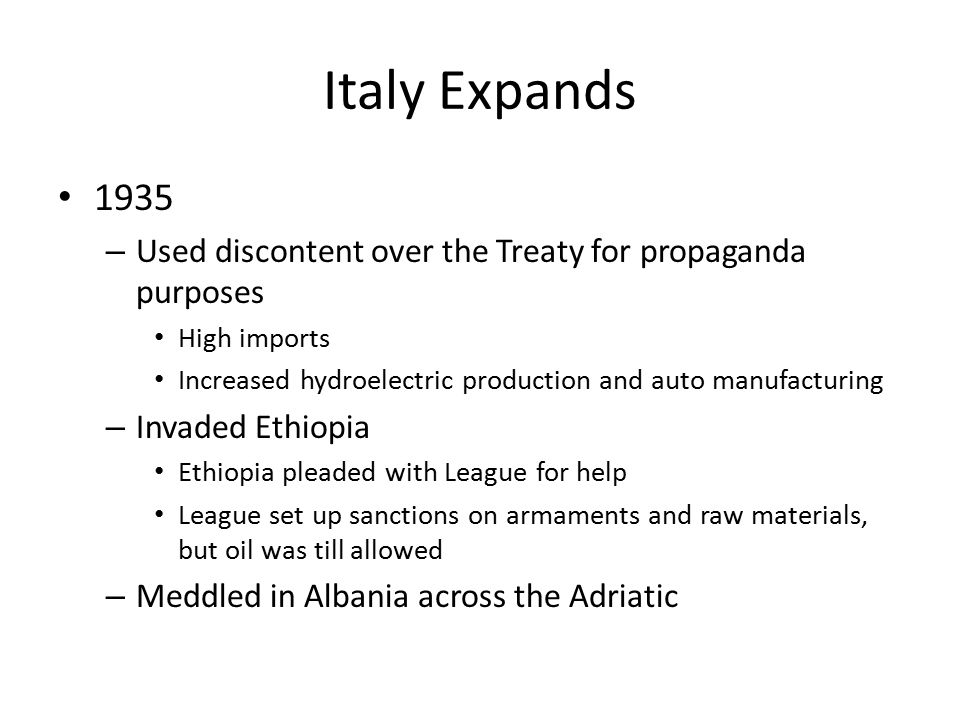 Italy Expands 1935. Used discontent over the Treaty for propaganda purposes. High imports.
