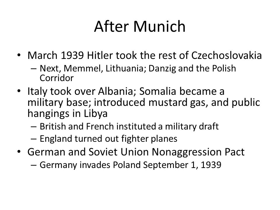 After Munich March 1939 Hitler took the rest of Czechoslovakia