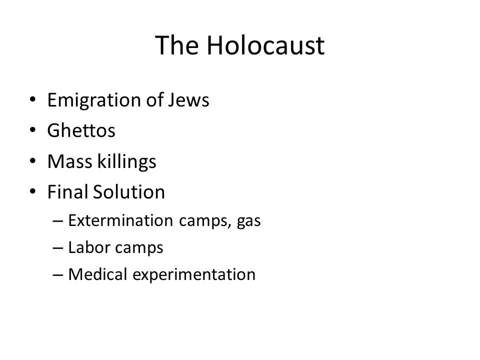 The Holocaust Emigration of Jews Ghettos Mass killings Final Solution