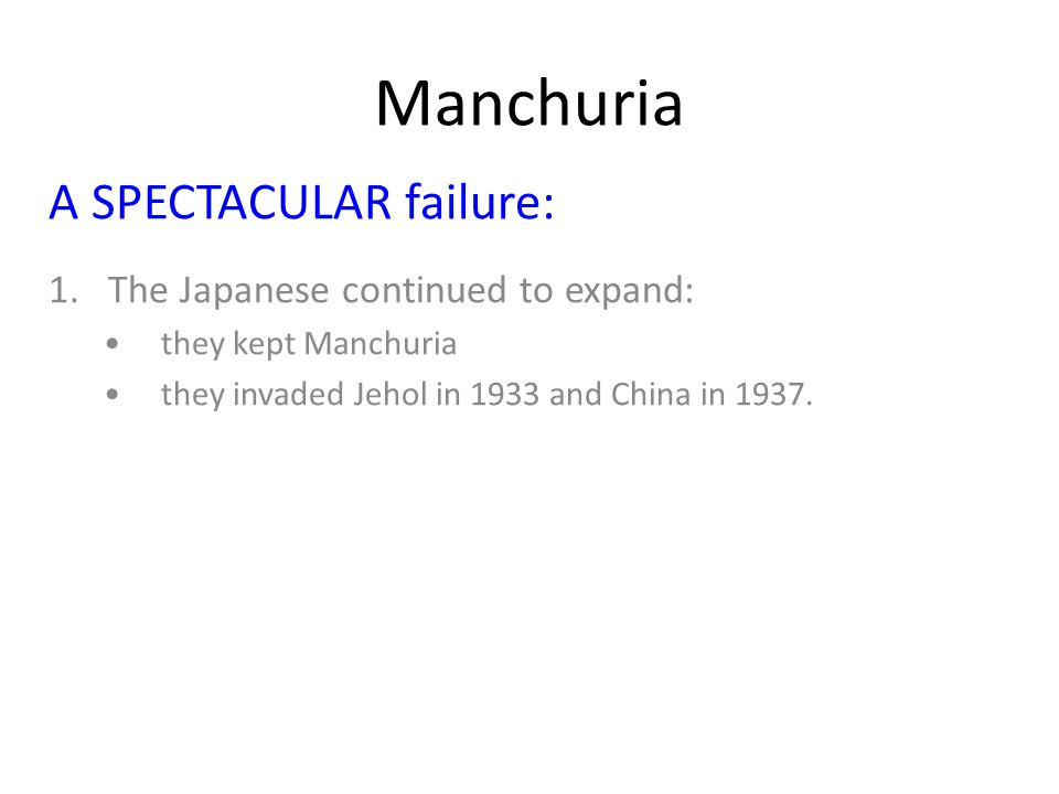 Manchuria A SPECTACULAR failure: 1. The Japanese continued to expand: