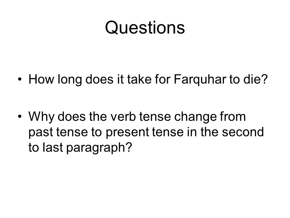 Questions How long does it take for Farquhar to die