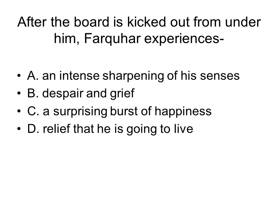 After the board is kicked out from under him, Farquhar experiences-