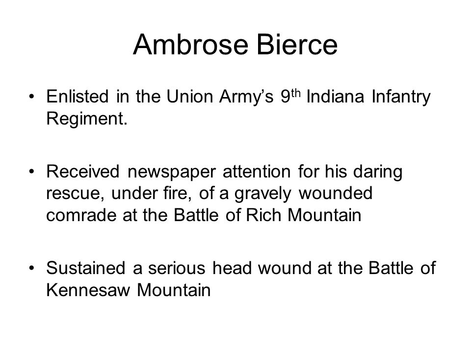 Ambrose Bierce Enlisted in the Union Army's 9th Indiana Infantry Regiment.