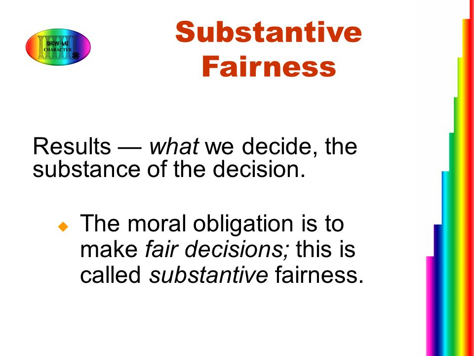 Substantive Fairness Results — what we decide, the substance of the decision.