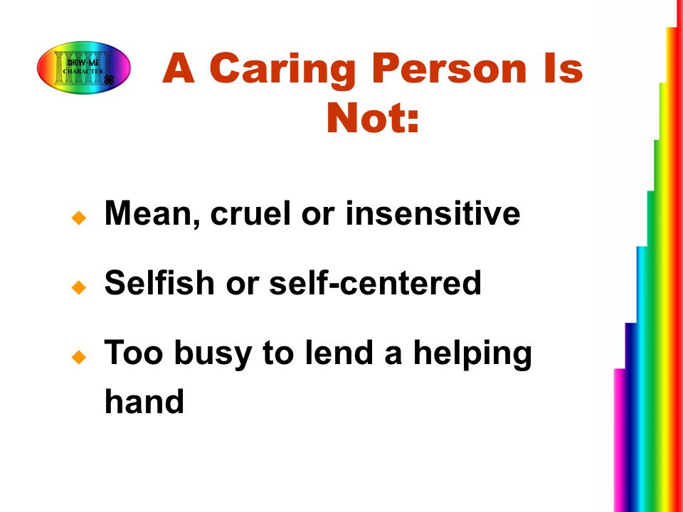 A Caring Person Is Not: Mean, cruel or insensitive