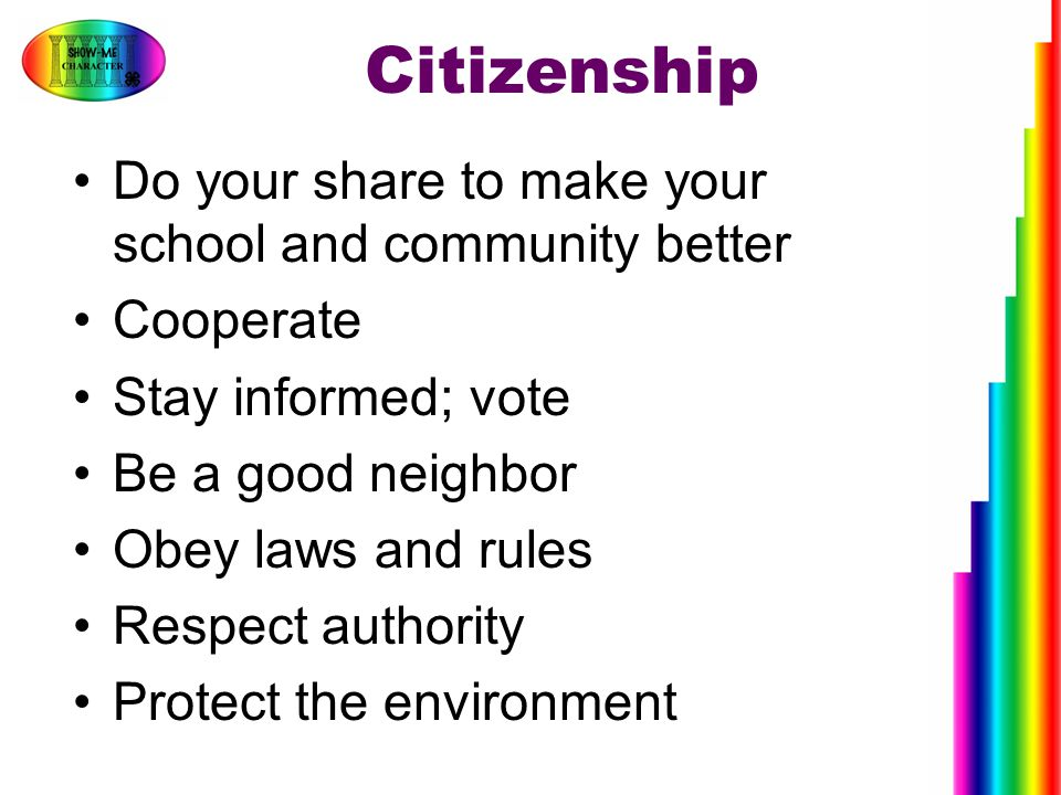Citizenship Do your share to make your school and community better