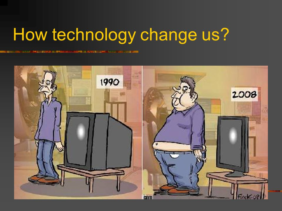 How technology change us
