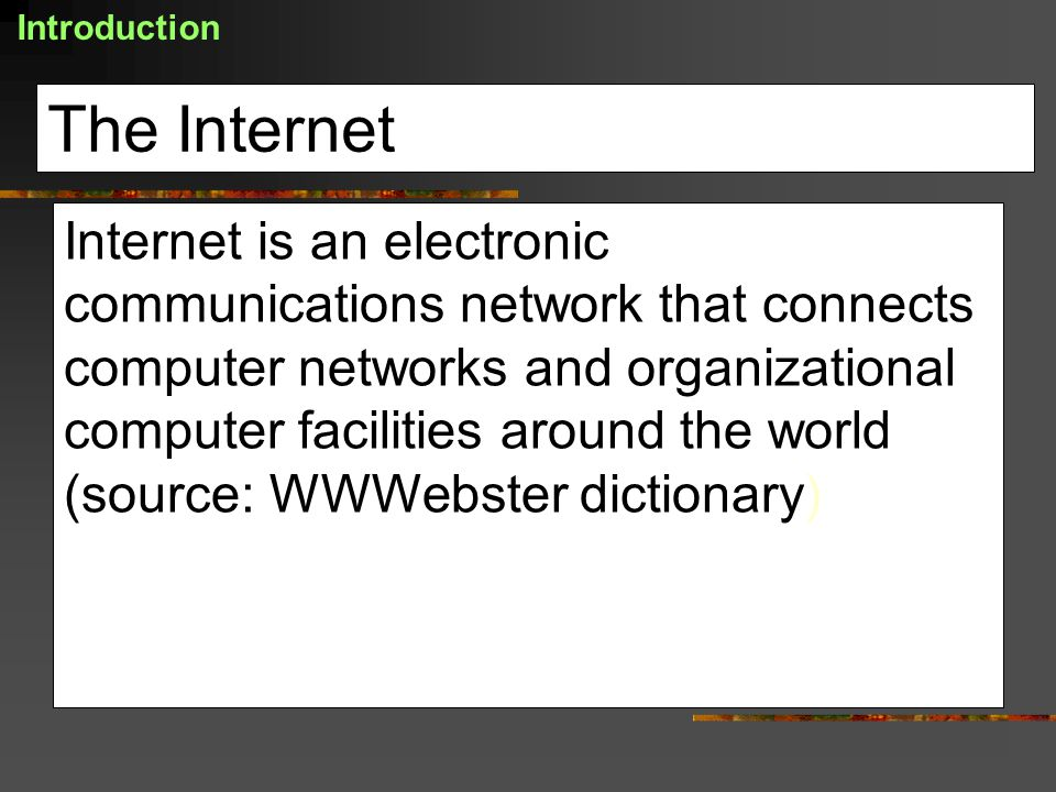 Introduction The Internet.