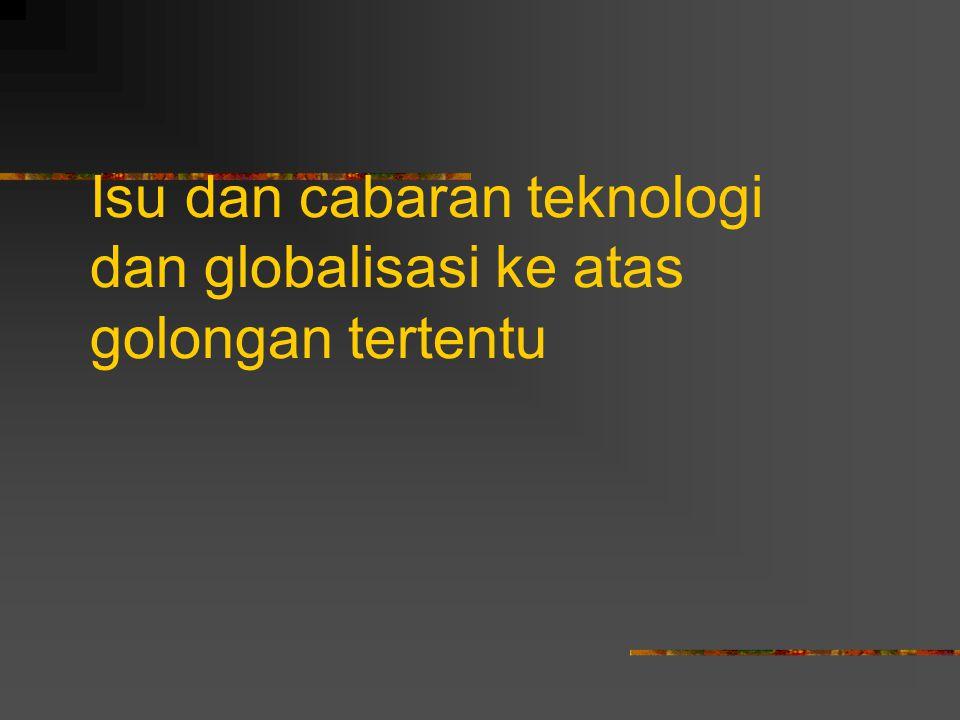 Isu dan cabaran teknologi dan globalisasi ke atas golongan tertentu