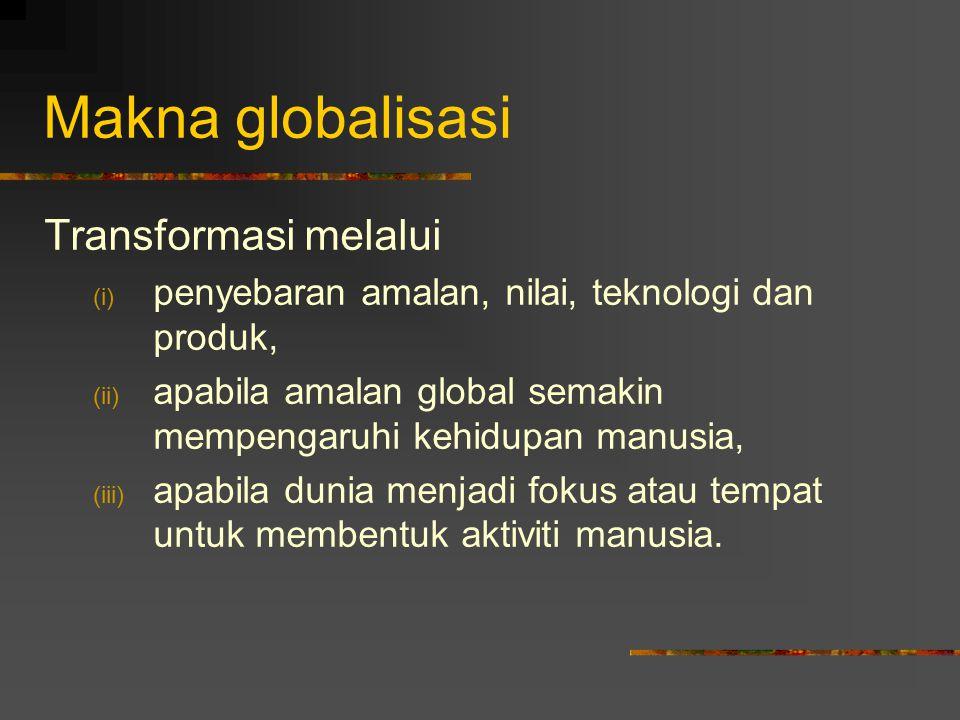 Makna globalisasi Transformasi melalui