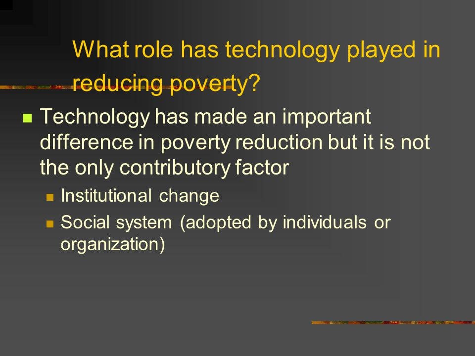 What role has technology played in reducing poverty