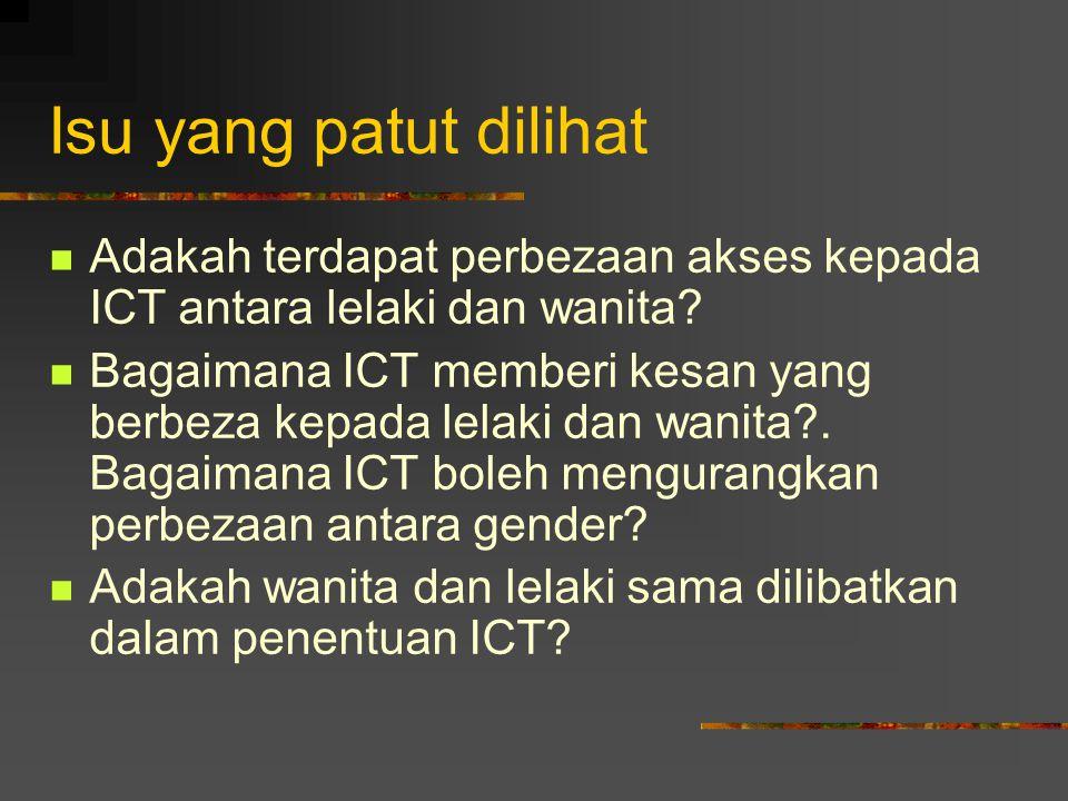 Isu yang patut dilihat Adakah terdapat perbezaan akses kepada ICT antara lelaki dan wanita