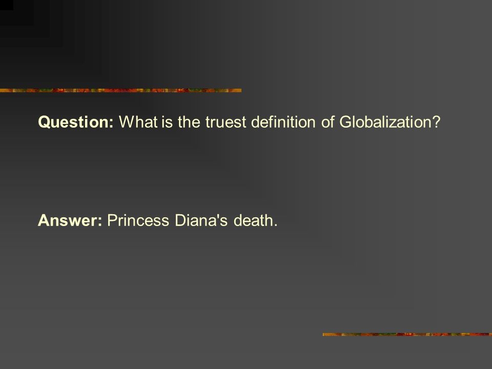 Question: What is the truest definition of Globalization