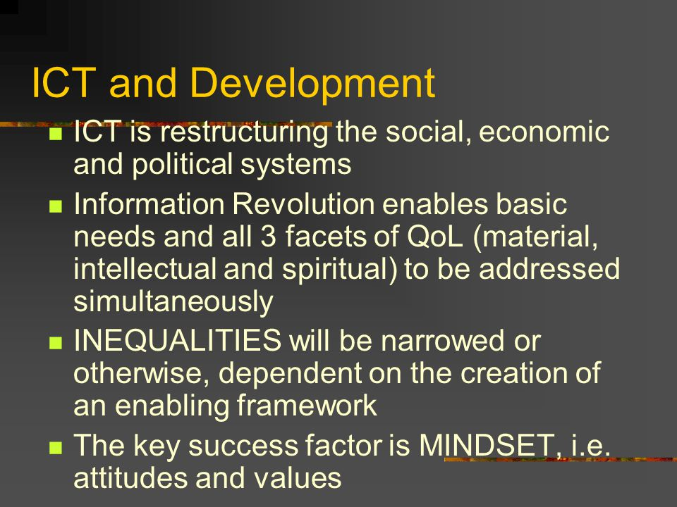 ICT and Development ICT is restructuring the social, economic and political systems.
