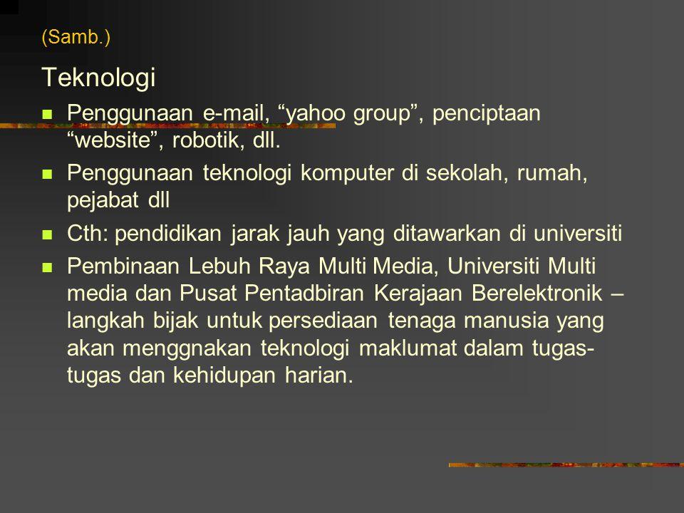 (Samb.) Teknologi. Penggunaan e-mail, yahoo group , penciptaan website , robotik, dll.