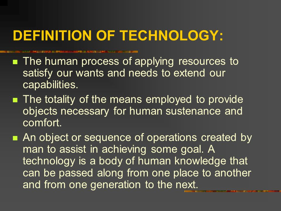 DEFINITION OF TECHNOLOGY: