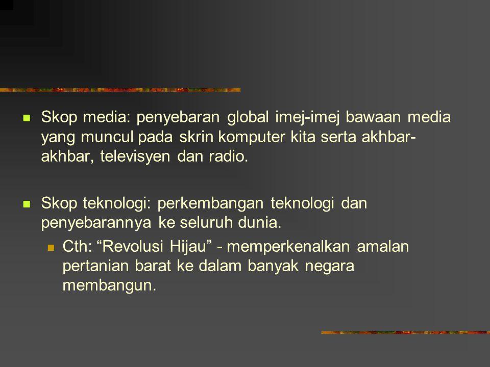 Skop media: penyebaran global imej-imej bawaan media yang muncul pada skrin komputer kita serta akhbar-akhbar, televisyen dan radio.