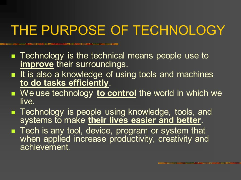THE PURPOSE OF TECHNOLOGY
