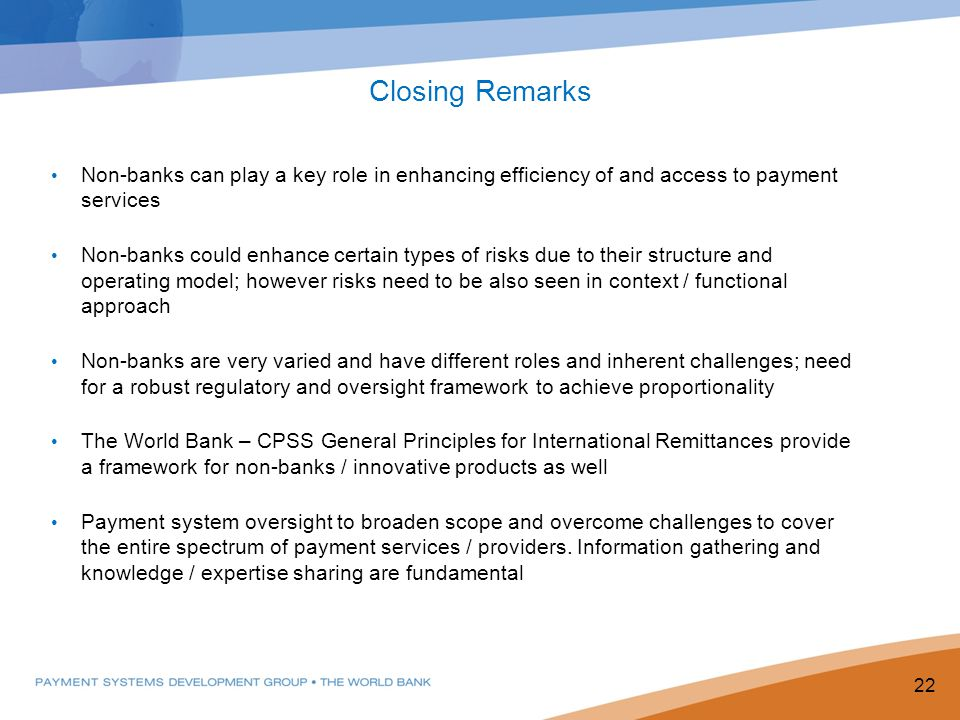 Closing Remarks Non-banks can play a key role in enhancing efficiency of and access to payment services.