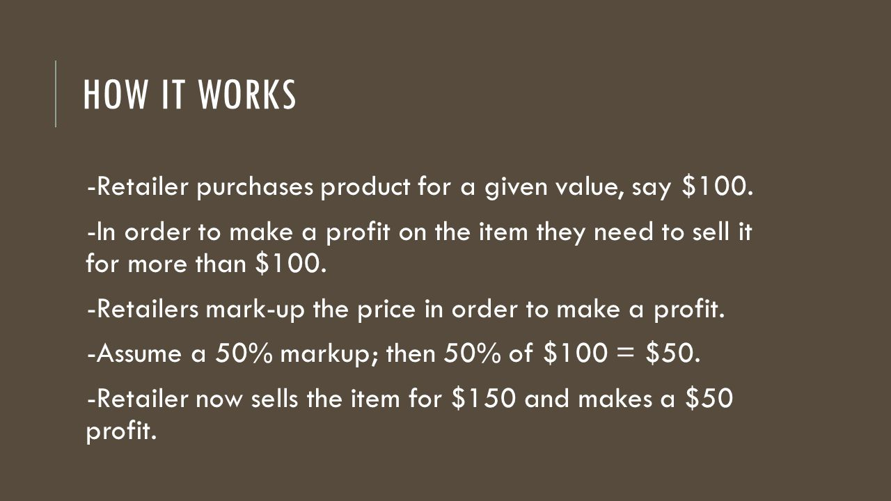 How it works -Retailer purchases product for a given value, say $100.