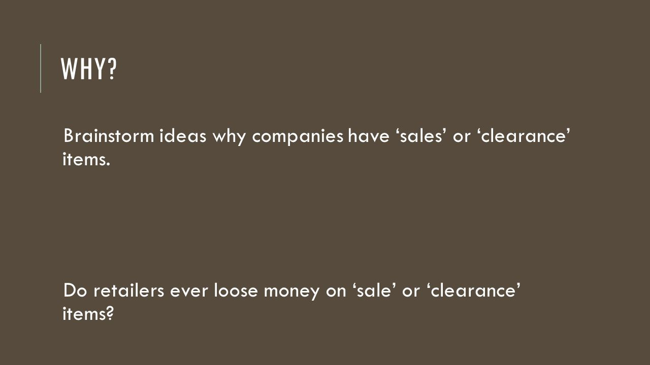 WHY Brainstorm ideas why companies have 'sales' or 'clearance' items.