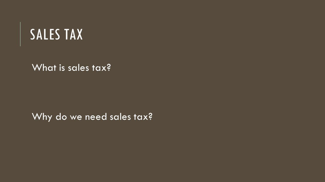 Sales Tax What is sales tax Why do we need sales tax