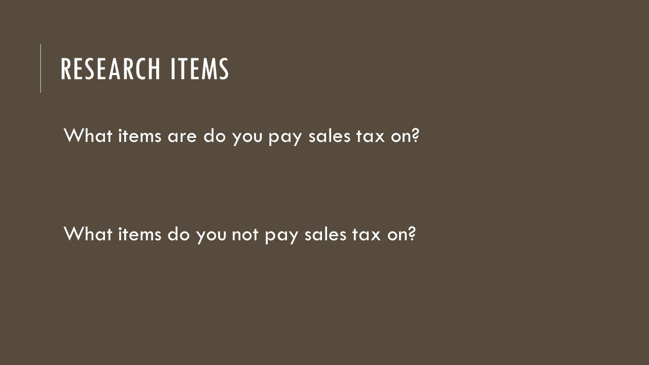 Research ITEMS What items are do you pay sales tax on