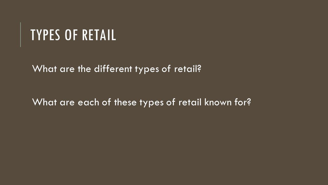 Types of Retail What are the different types of retail
