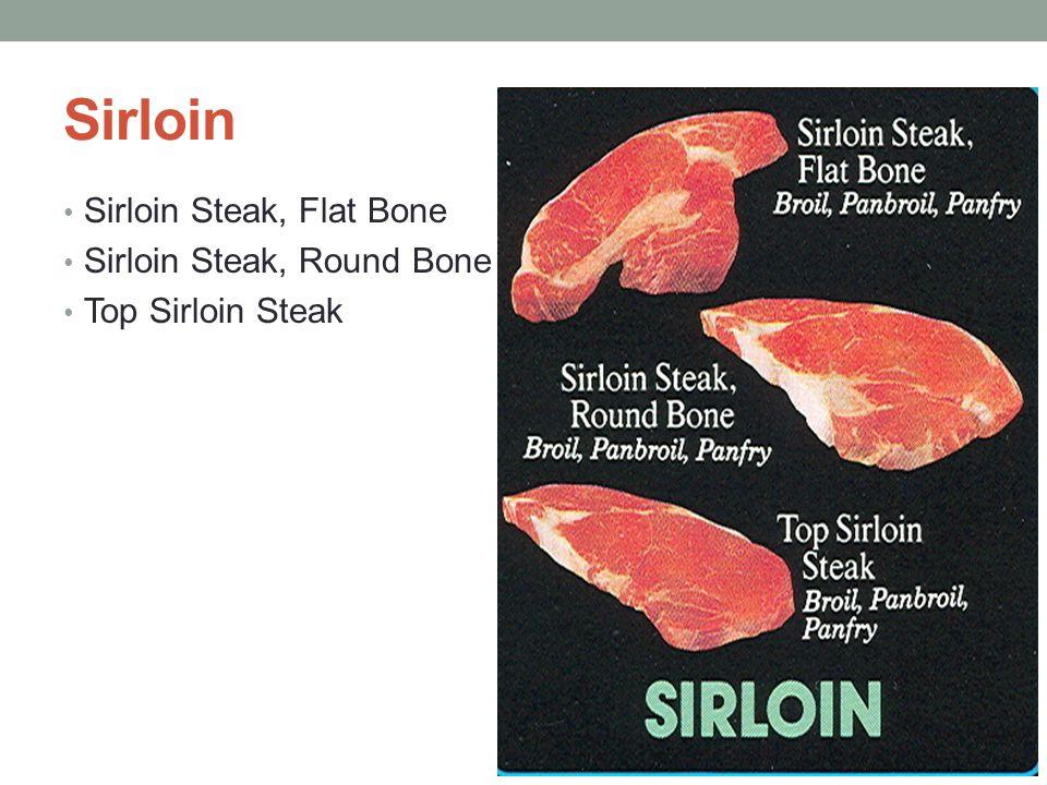 Sirloin Sirloin Steak, Flat Bone Sirloin Steak, Round Bone