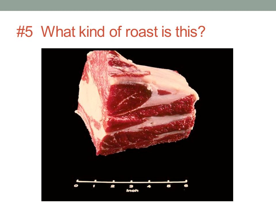#5 What kind of roast is this