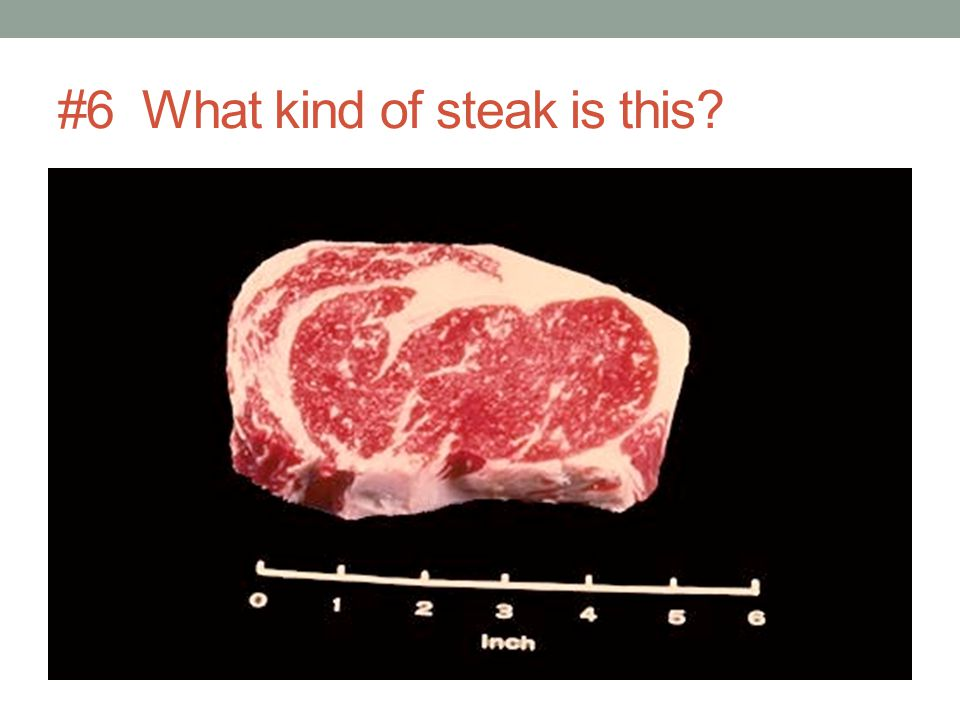 #6 What kind of steak is this