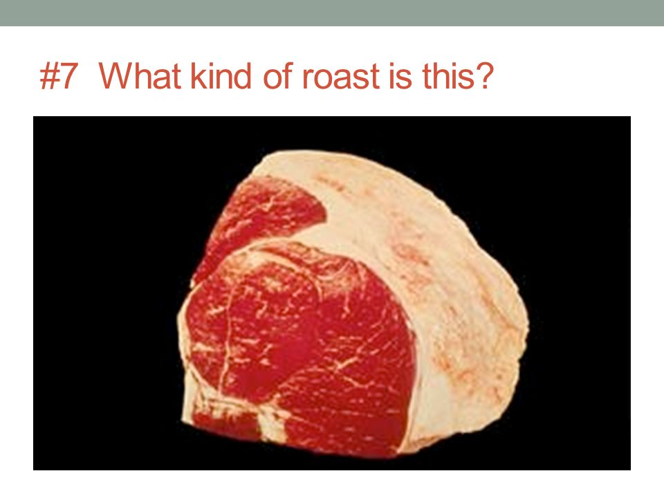 #7 What kind of roast is this
