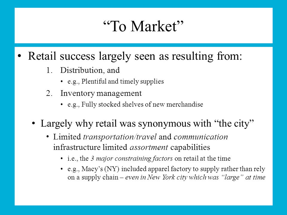 To Market Retail success largely seen as resulting from: