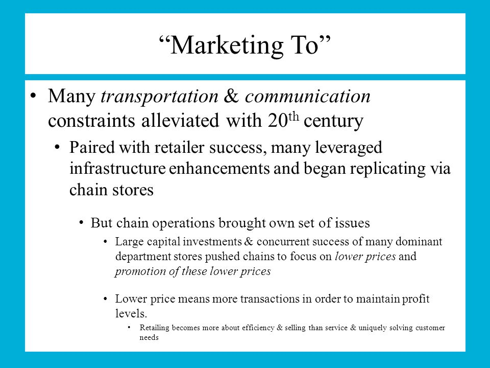 Marketing To Many transportation & communication constraints alleviated with 20th century.