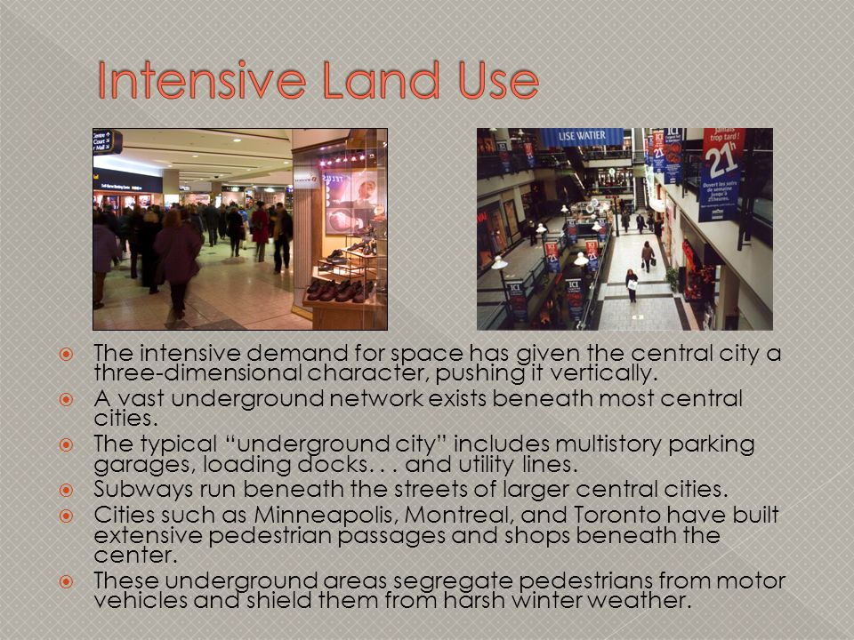 Intensive Land Use The intensive demand for space has given the central city a three-dimensional character, pushing it vertically.