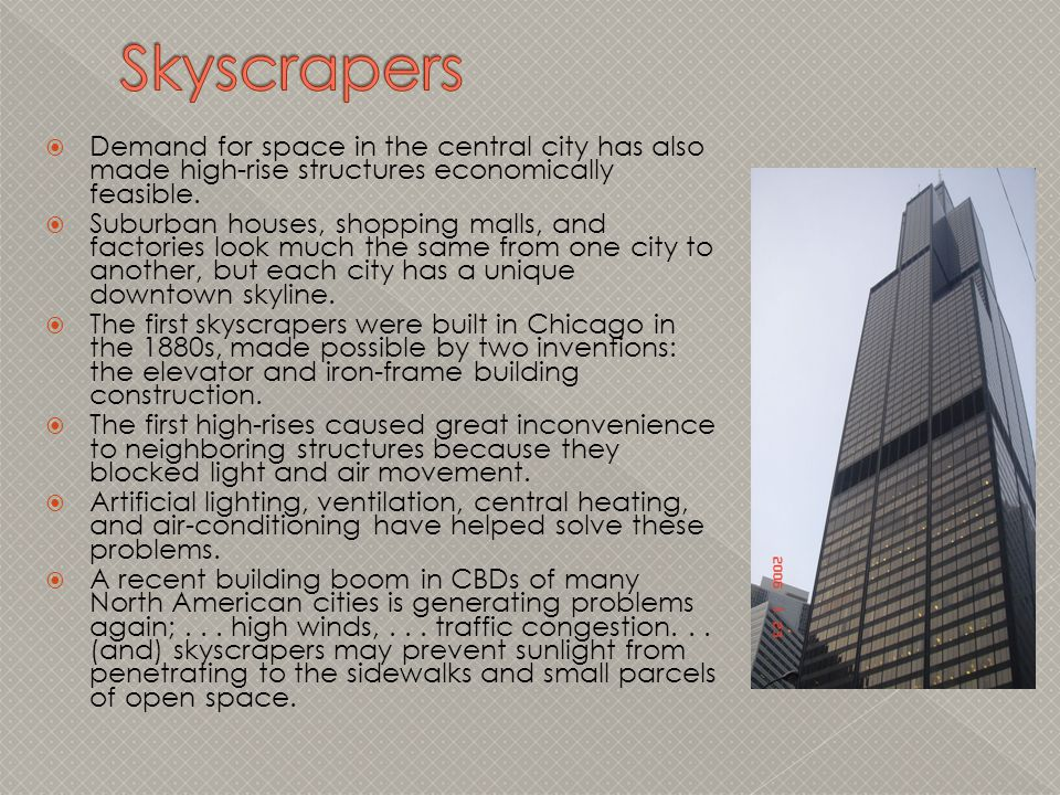 Skyscrapers Demand for space in the central city has also made high-rise structures economically feasible.