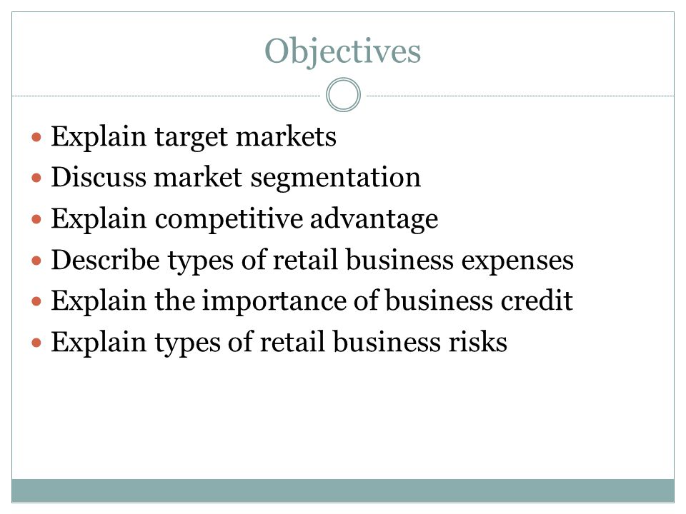 Objectives Explain target markets Discuss market segmentation