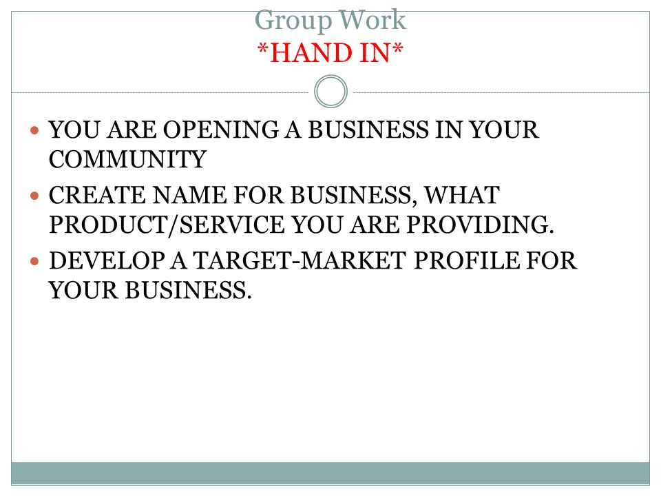 Group Work *HAND IN* YOU ARE OPENING A BUSINESS IN YOUR COMMUNITY