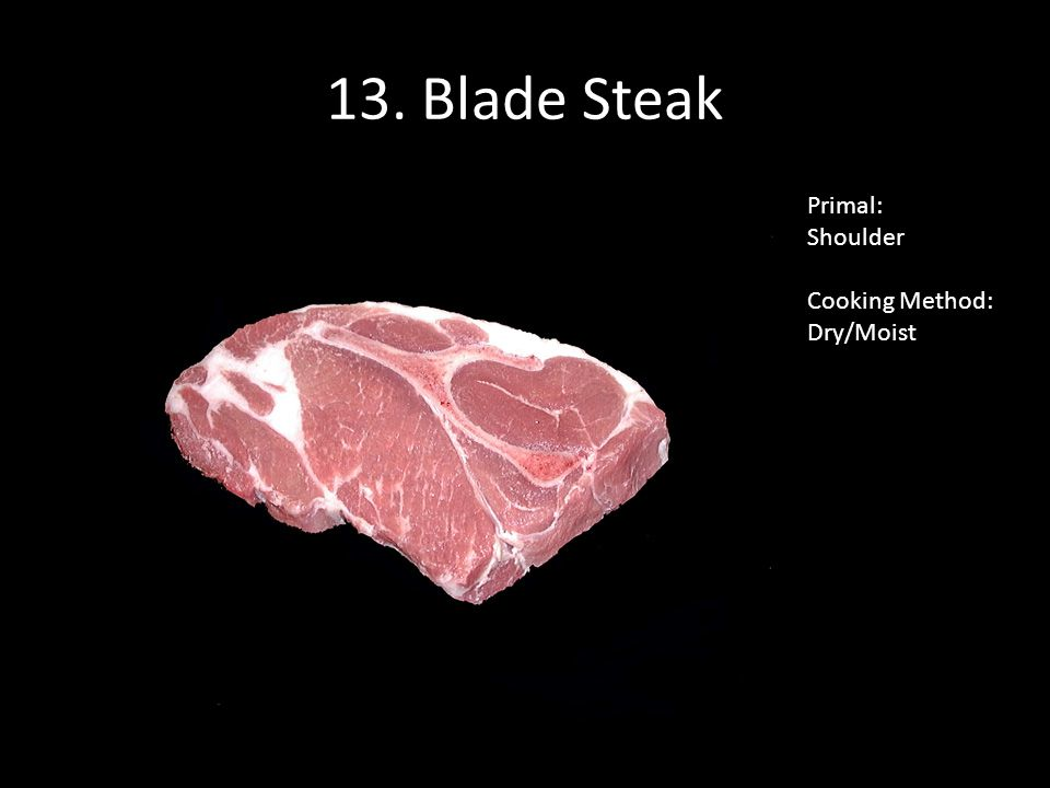 13. Blade Steak Primal: Shoulder Cooking Method: Dry/Moist