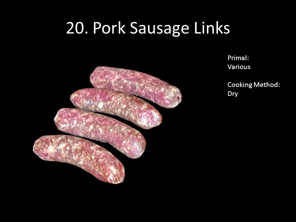 20. Pork Sausage Links Primal: Various Cooking Method: Dry