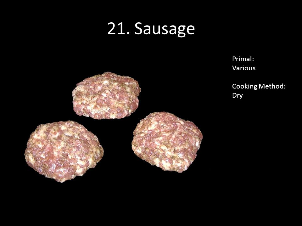 21. Sausage Primal: Various Cooking Method: Dry